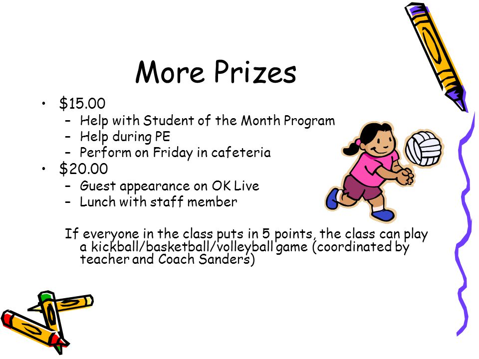 $15.00 –Help with Student of the Month Program –Help during PE –Perform on Friday in cafeteria $20.00 –Guest appearance on OK Live –Lunch with staff m