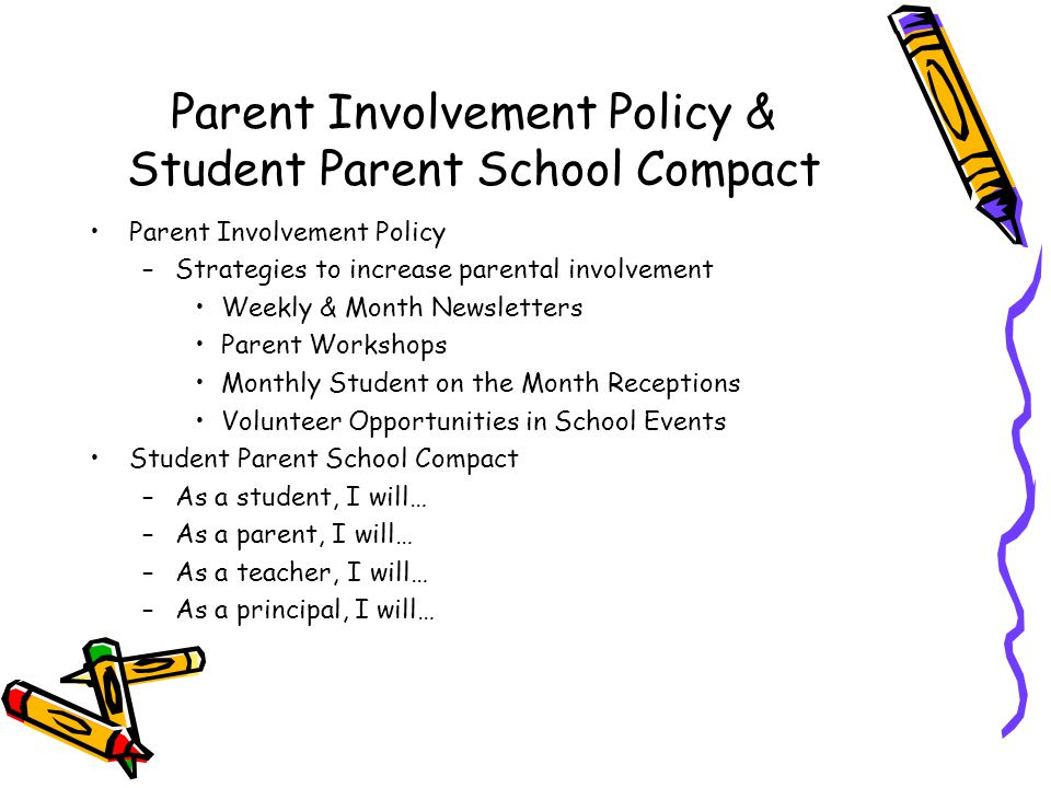 Parent Involvement Policy & Student Parent School Compact Parent Involvement Policy –Strategies to increase parental involvement Weekly & Month Newsle