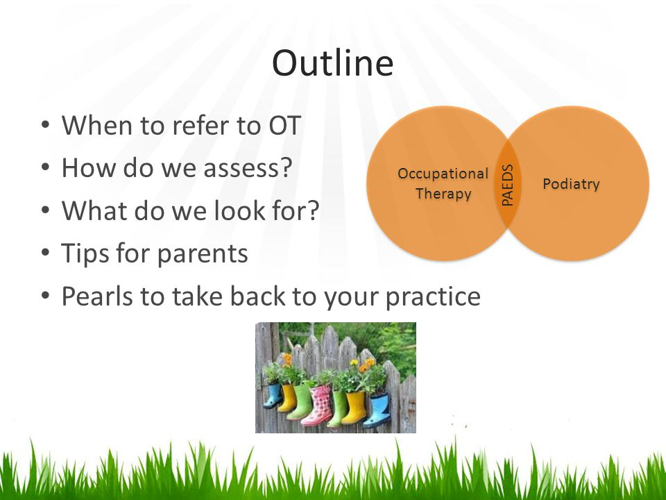 Outline When to refer to OT How do we assess. What do we look for.