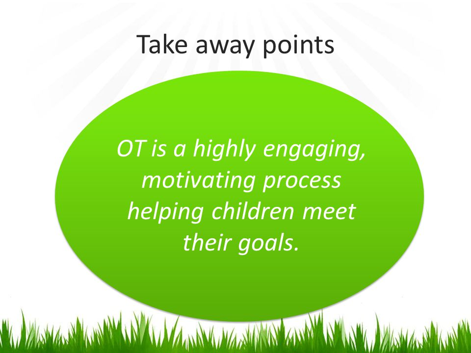 Take away points Toe walking BJHS Flat feet Warts OT is a highly engaging, motivating process helping children meet their goals.