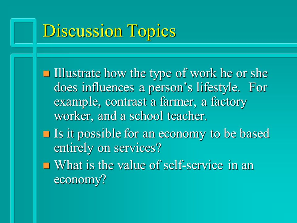Discussion Topics n Illustrate how the type of work he or she does influences a persons lifestyle.