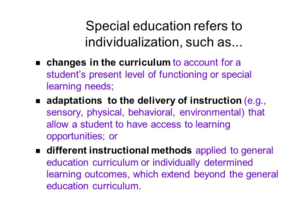 Special education refers to individualization, such as...