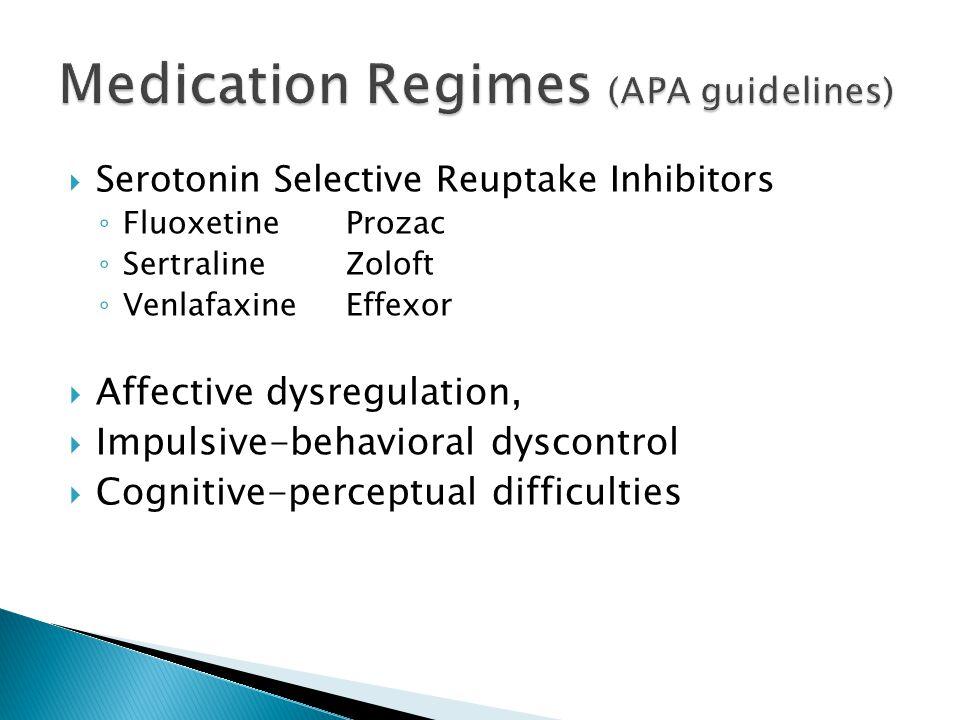 Serotonin Selective Reuptake Inhibitors FluoxetineProzac SertralineZoloft Venlafaxine Effexor Affective dysregulation, Impulsive-behavioral dyscontrol Cognitive-perceptual difficulties