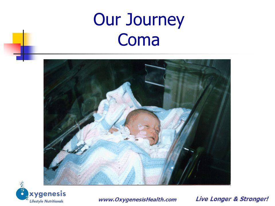 www.OxygenesisHealth.com Our Journey ~~ The Journey! ~~ Live Longer & Stronger!