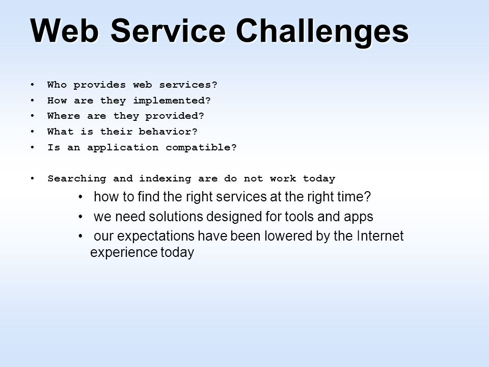 Web Service Challenges Who provides web services. How are they implemented.