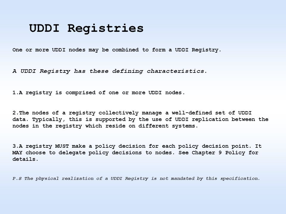 One or more UDDI nodes may be combined to form a UDDI Registry.