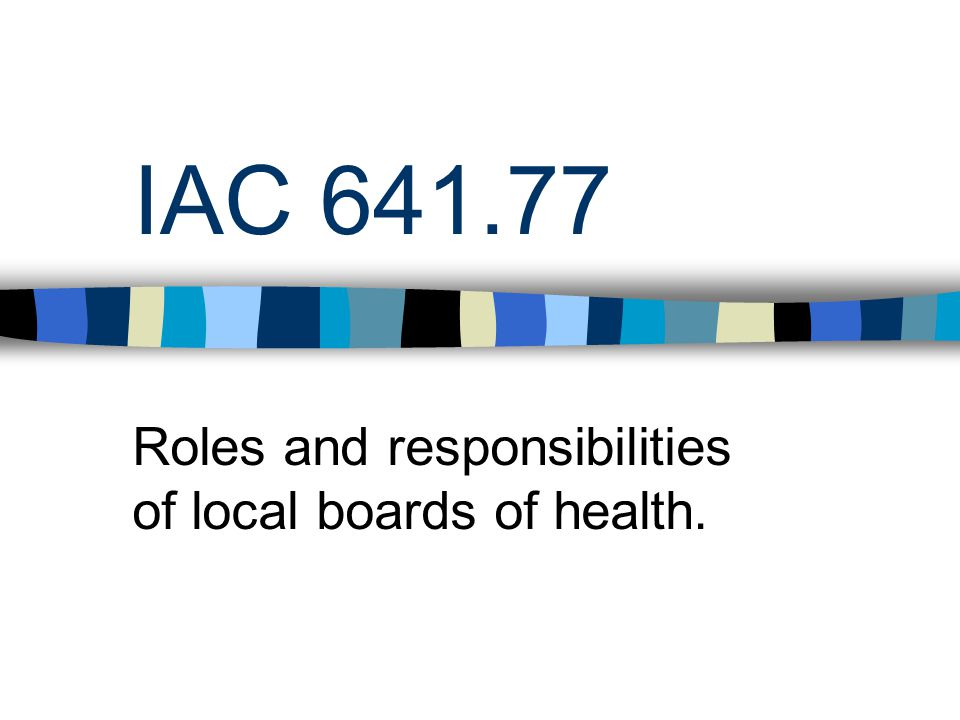 IAC 641.77 Roles and responsibilities of local boards of health.