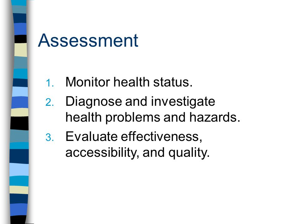 Assessment 1. Monitor health status. 2. Diagnose and investigate health problems and hazards.