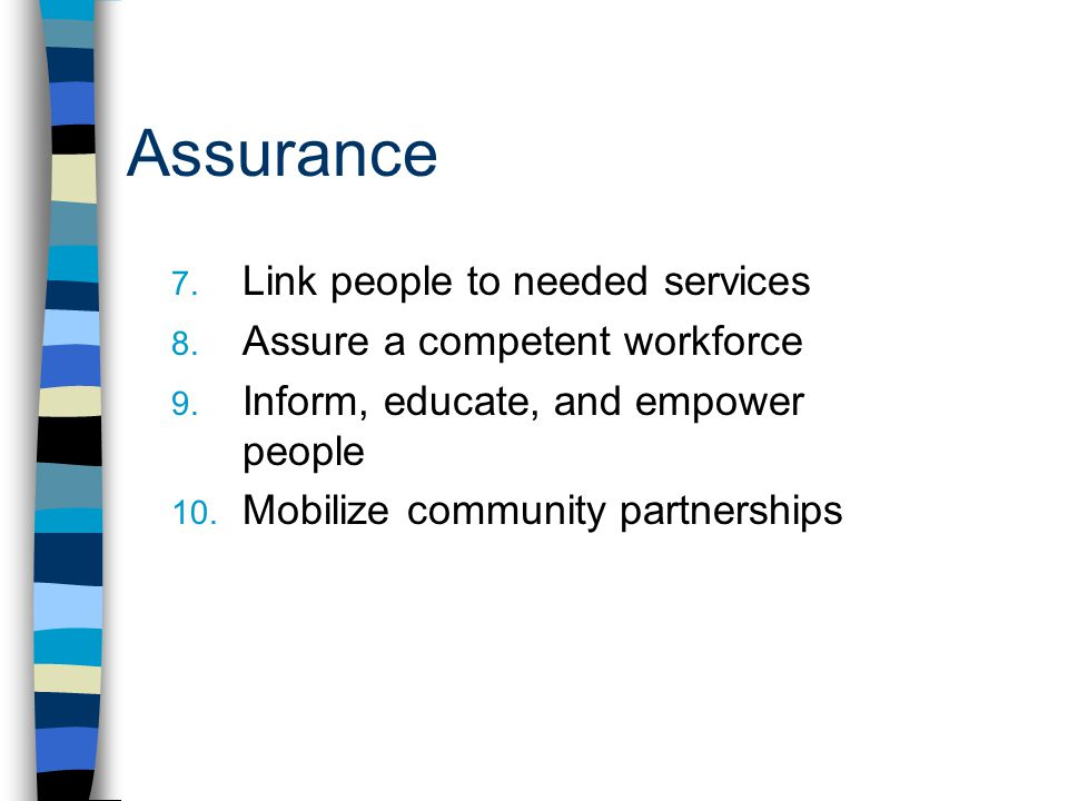 Assurance 7. Link people to needed services 8. Assure a competent workforce 9.