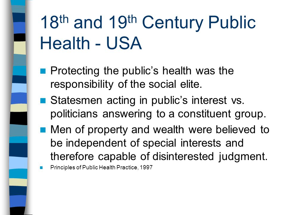 18 th and 19 th Century Public Health - USA Protecting the publics health was the responsibility of the social elite.