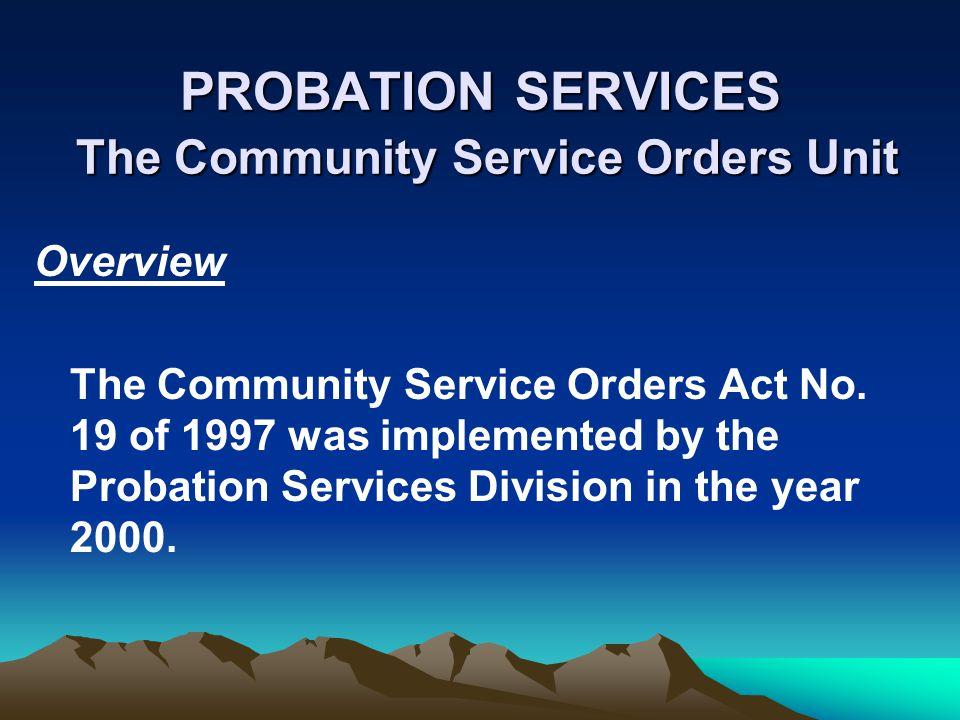 PROBATION SERVICES The Community Service Orders Unit Overview The Community Service Orders Act No.