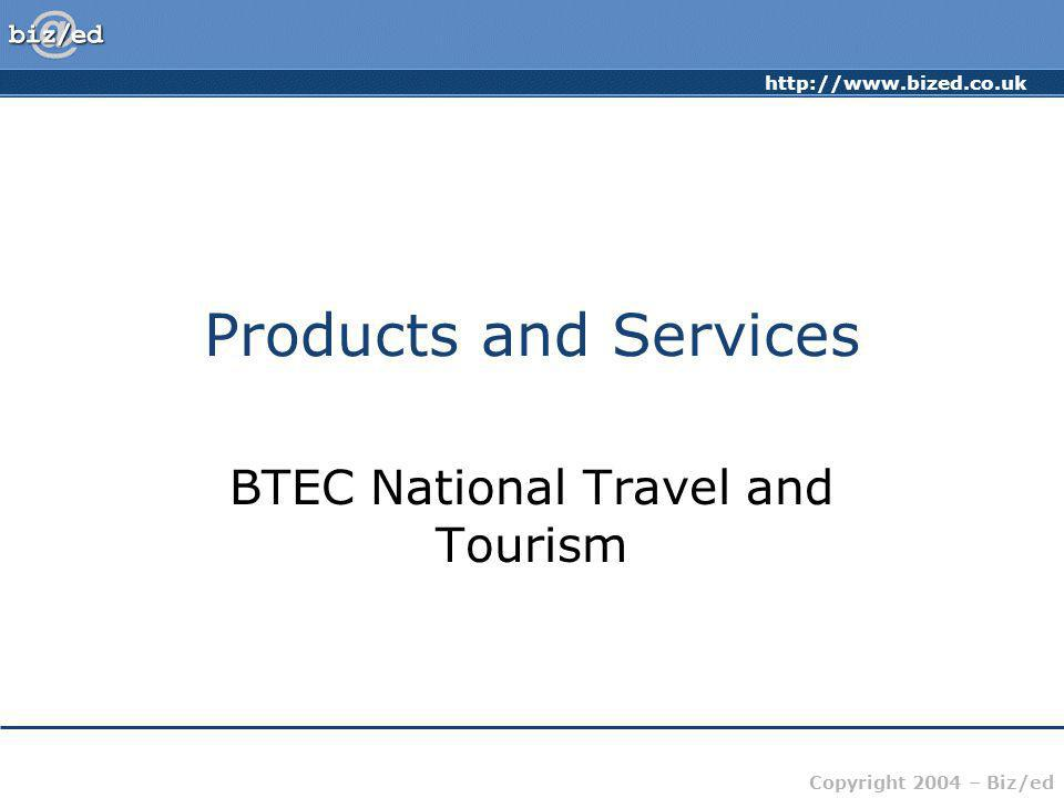 http://www.bized.co.uk Copyright 2004 – Biz/ed Products and Services BTEC National Travel and Tourism