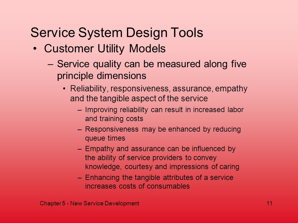 Chapter 5 - New Service Development11 Service System Design Tools Customer Utility Models –Service quality can be measured along five principle dimens