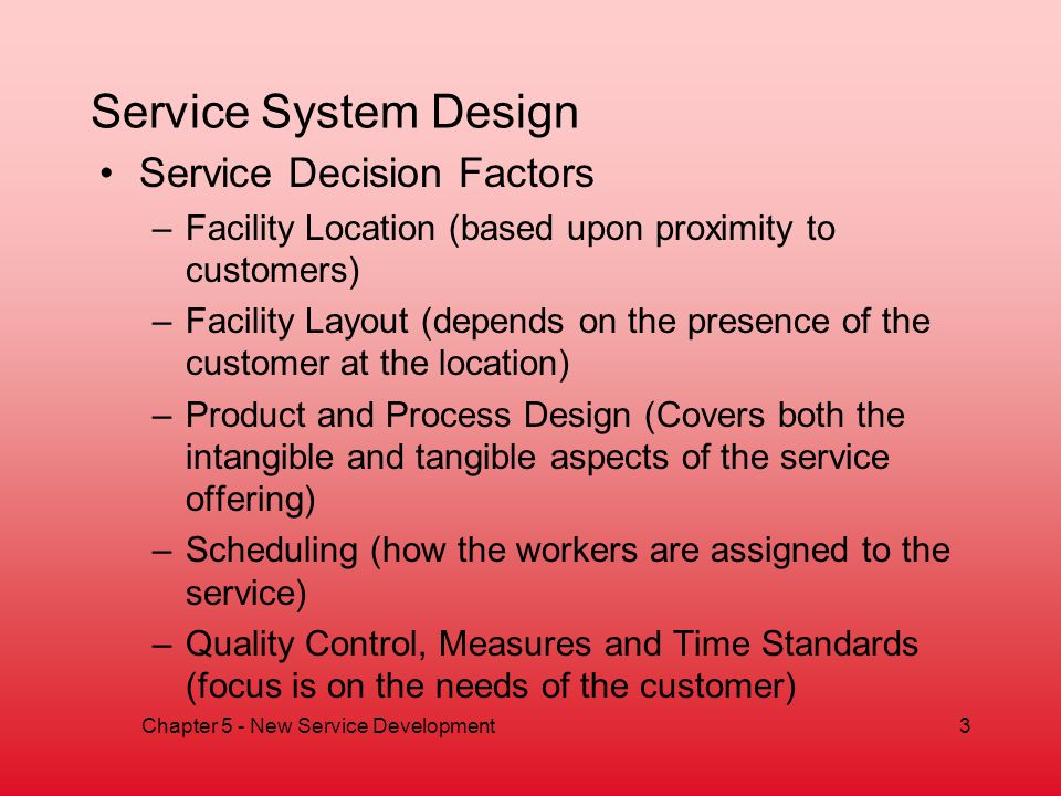 Service System Design Chapter 5 - New Service Development3 Service Decision Factors –Facility Location (based upon proximity to customers) –Facility L
