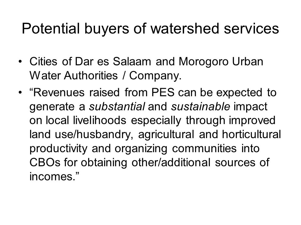 Potential buyers of watershed services Cities of Dar es Salaam and Morogoro Urban Water Authorities / Company.