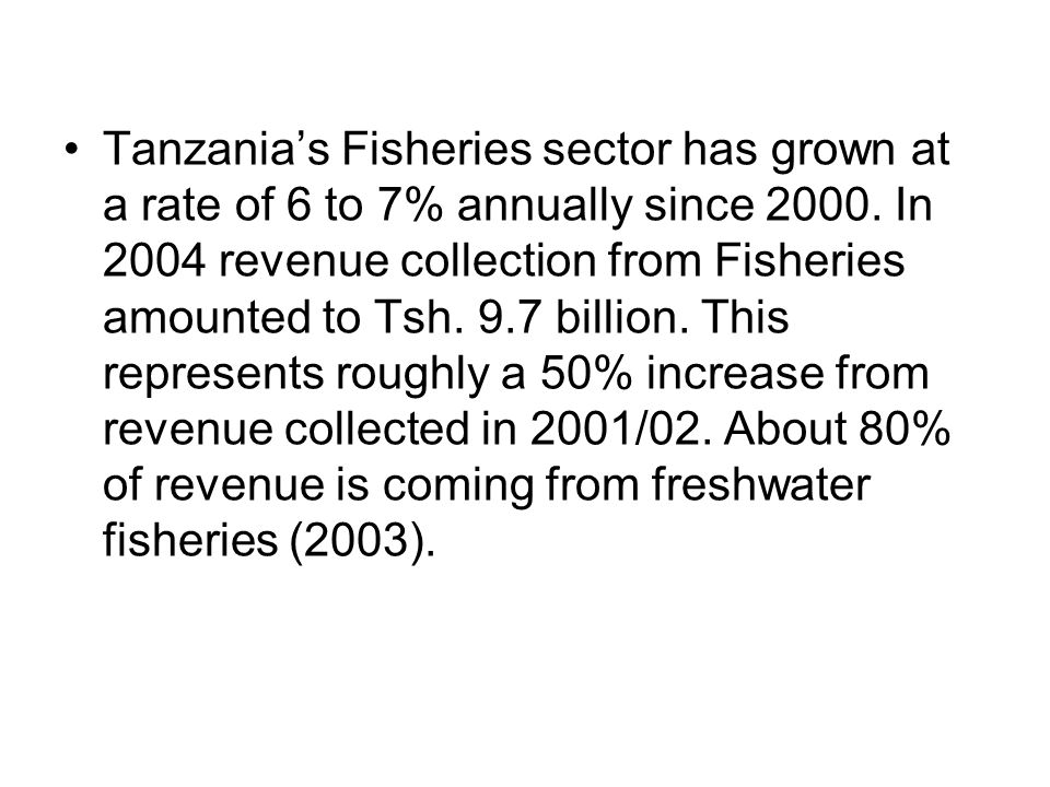 Tanzanias Fisheries sector has grown at a rate of 6 to 7% annually since 2000.