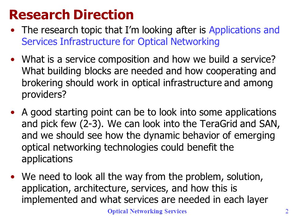Optical Networking Services 2 Research Direction The research topic that Im looking after is Applications and Services Infrastructure for Optical Networking What is a service composition and how we build a service.