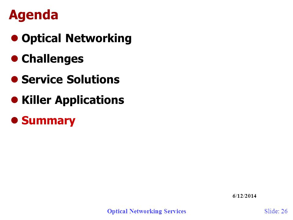 Optical Networking Services 6/12/2014 Slide: 26 Agenda lOptical Networking lChallenges lService Solutions lKiller Applications lSummary