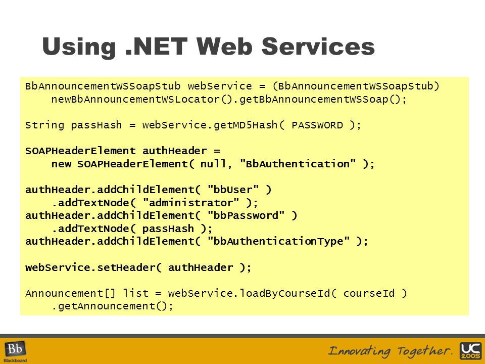 Using.NET Web Services BbAnnouncementWSSoapStub webService = (BbAnnouncementWSSoapStub) newBbAnnouncementWSLocator().getBbAnnouncementWSSoap(); String