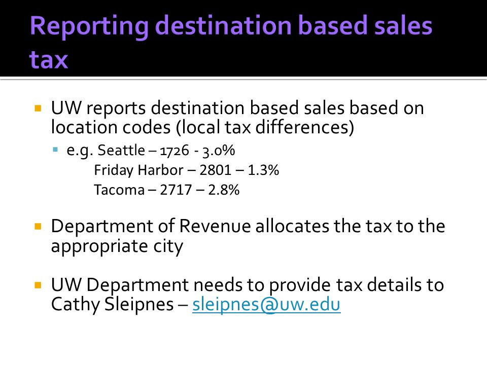 UW reports destination based sales based on location codes (local tax differences) e.g.