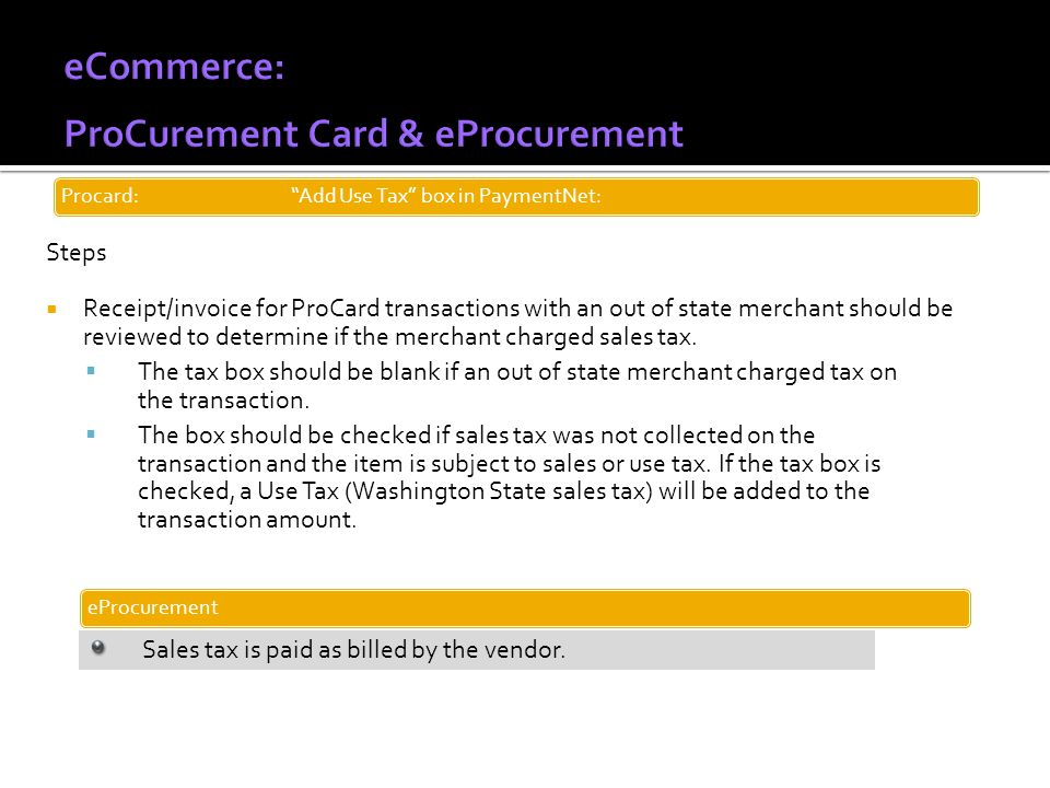 Steps Receipt/invoice for ProCard transactions with an out of state merchant should be reviewed to determine if the merchant charged sales tax.