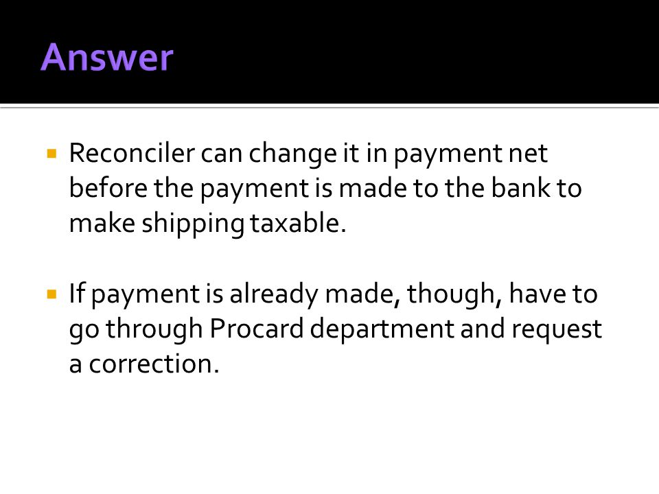 Reconciler can change it in payment net before the payment is made to the bank to make shipping taxable. If payment is already made, though, have to g