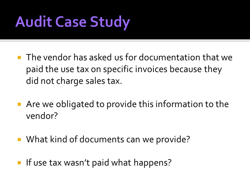 The vendor has asked us for documentation that we paid the use tax on specific invoices because they did not charge sales tax.