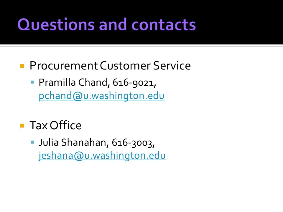 Procurement Customer Service Pramilla Chand, 616-9021, pchand@u.washington.edu pchand@u.washington.edu Tax Office Julia Shanahan, 616-3003, jeshana@u.washington.edu jeshana@u.washington.edu
