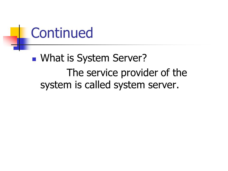 Continued What is System Server The service provider of the system is called system server.
