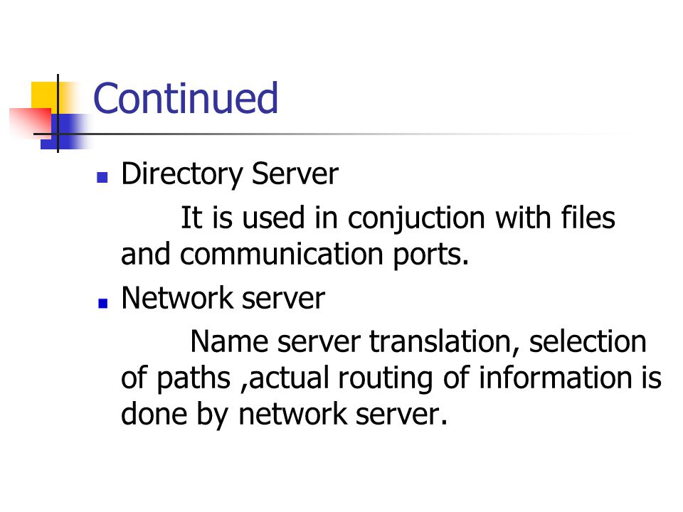 Continued Directory Server It is used in conjuction with files and communication ports.