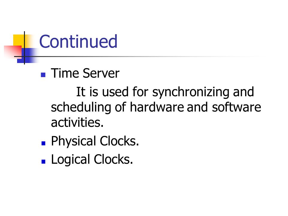Continued Time Server It is used for synchronizing and scheduling of hardware and software activities.