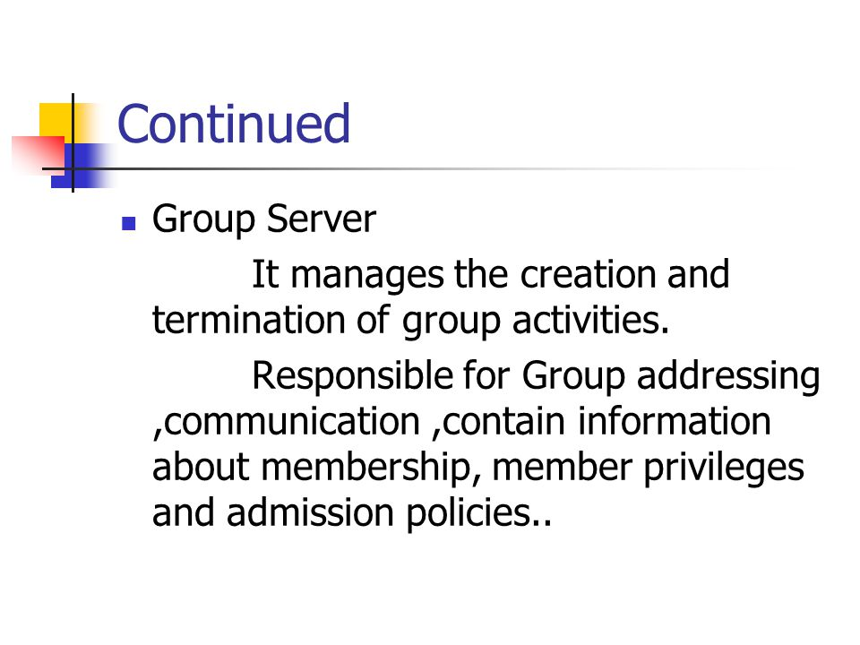 Continued Group Server It manages the creation and termination of group activities.