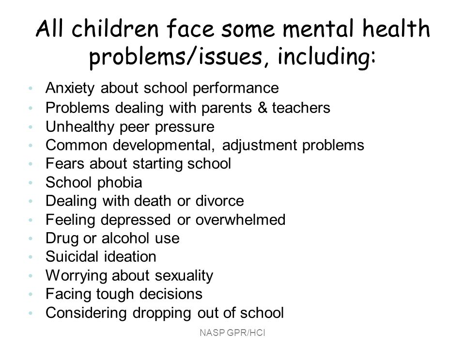 NASP GPR/HCI The extent, severity, and far-reaching consequences of mental health problems in children and adolescents make it imperative that our nation adopt a comprehensive, systematic, public health approach to improving the mental health status of children.