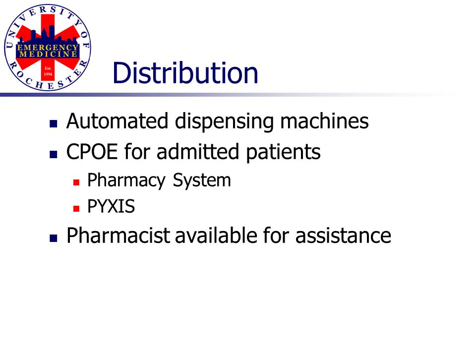 Distribution Automated dispensing machines CPOE for admitted patients Pharmacy System PYXIS Pharmacist available for assistance