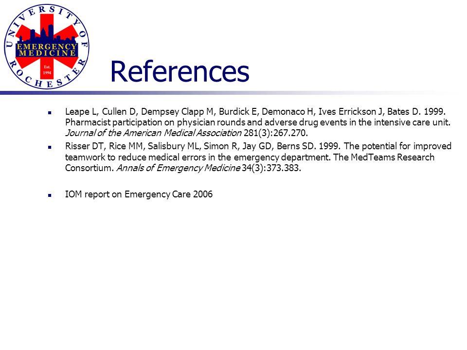 References Leape L, Cullen D, Dempsey Clapp M, Burdick E, Demonaco H, Ives Errickson J, Bates D.