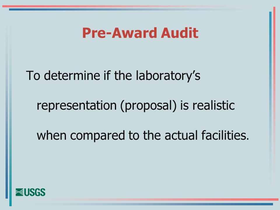 Pre-Award Audit To determine if the laboratorys representation (proposal) is realistic when compared to the actual facilities.
