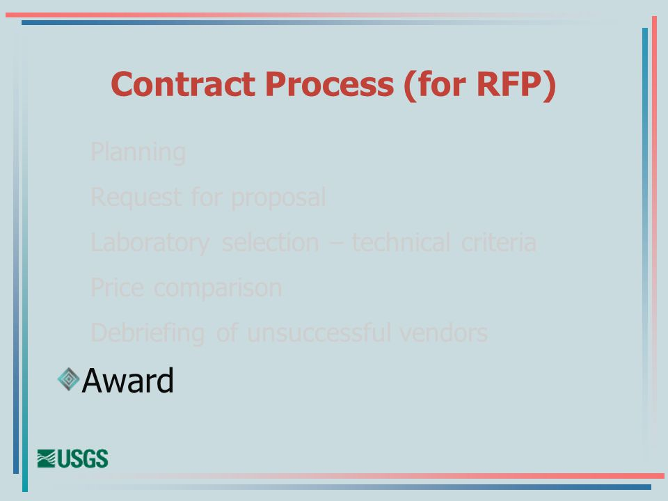Contract Process (for RFP) Planning Request for proposal Laboratory selection – technical criteria Price comparison Debriefing of unsuccessful vendors Award