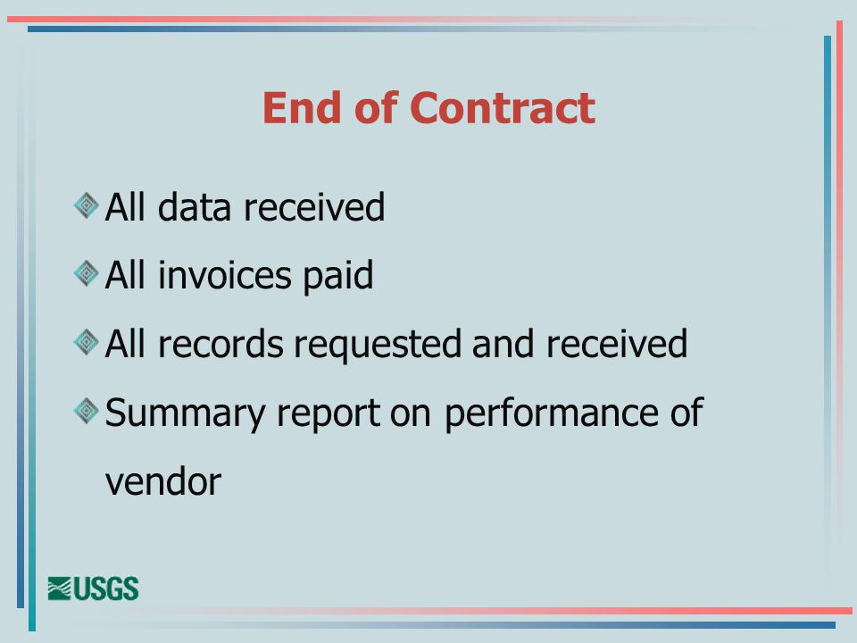 End of Contract All data received All invoices paid All records requested and received Summary report on performance of vendor