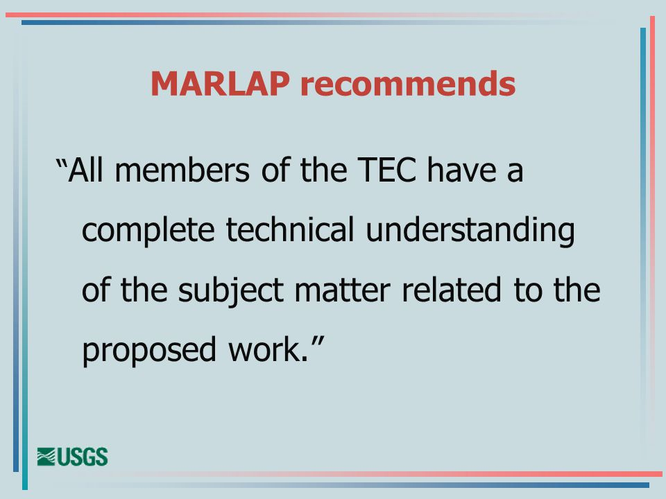MARLAP recommends All members of the TEC have a complete technical understanding of the subject matter related to the proposed work.