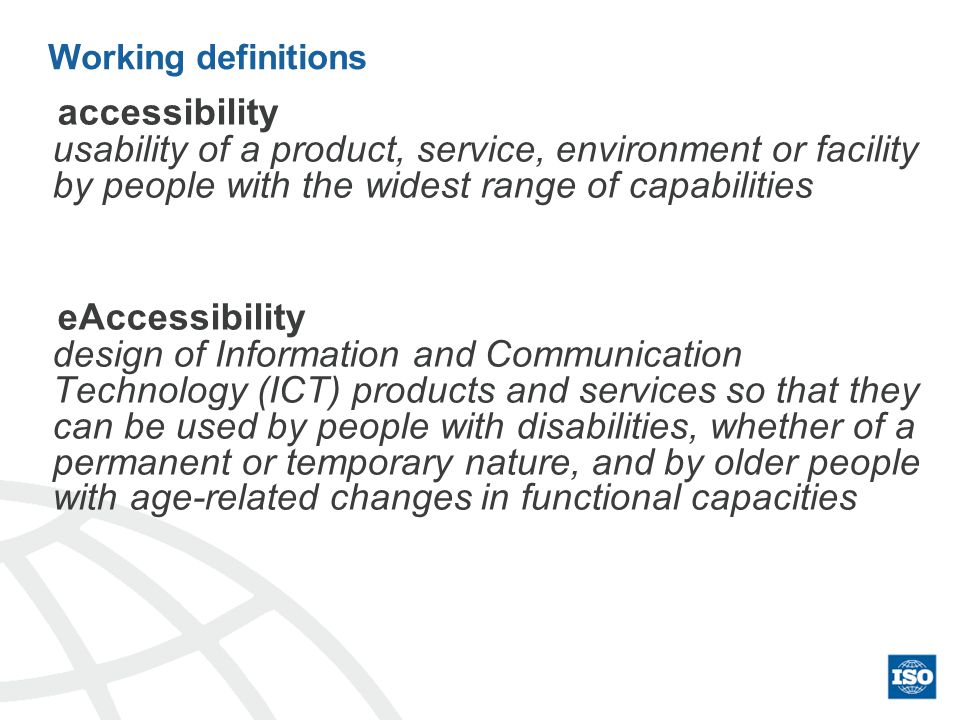 Working definitions accessibility usability of a product, service, environment or facility by people with the widest range of capabilities eAccessibil