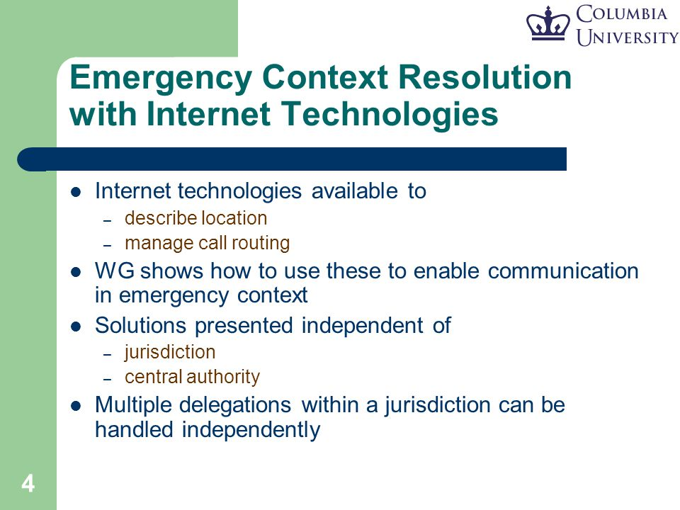 4 Emergency Context Resolution with Internet Technologies Internet technologies available to – describe location – manage call routing WG shows how to