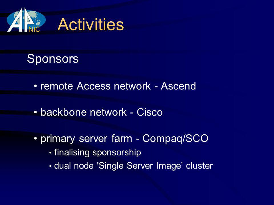Activities Sponsors remote Access network - Ascend backbone network - Cisco primary server farm - Compaq/SCO finalising sponsorship dual node Single Server Image cluster