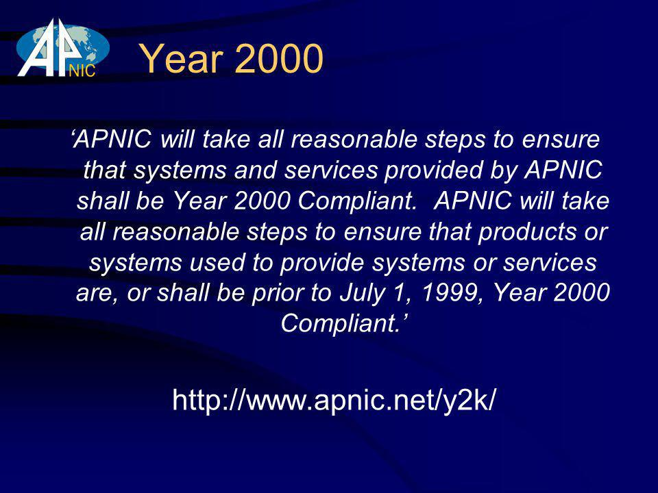 Year 2000 APNIC will take all reasonable steps to ensure that systems and services provided by APNIC shall be Year 2000 Compliant.