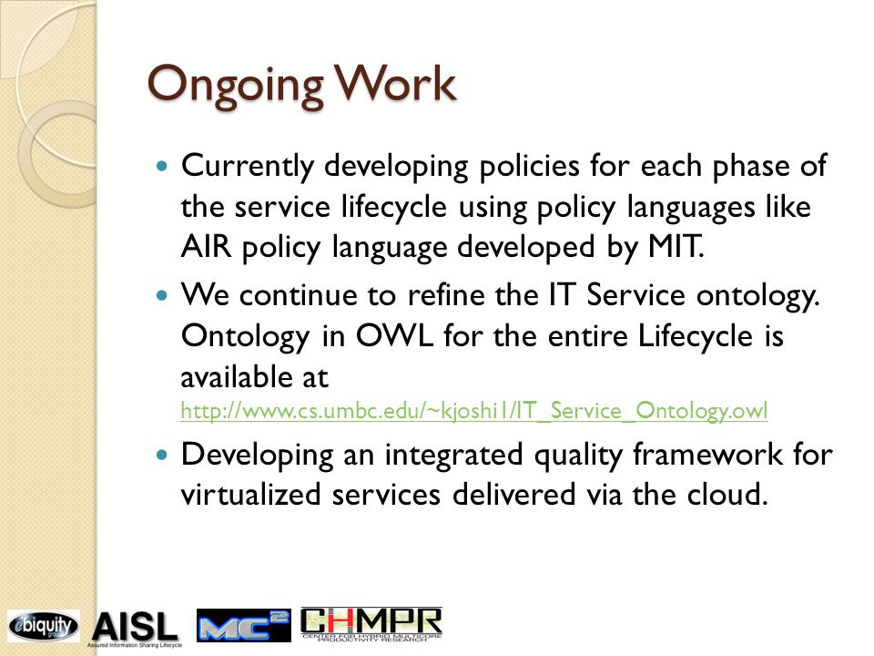 Ongoing Work Currently developing policies for each phase of the service lifecycle using policy languages like AIR policy language developed by MIT.