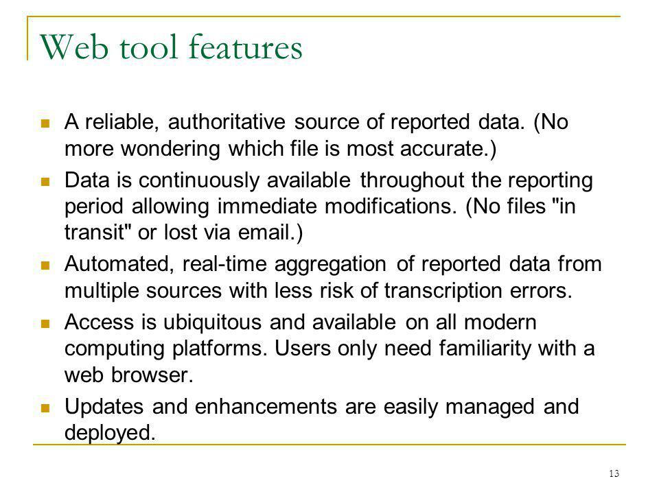 13 Web tool features A reliable, authoritative source of reported data.