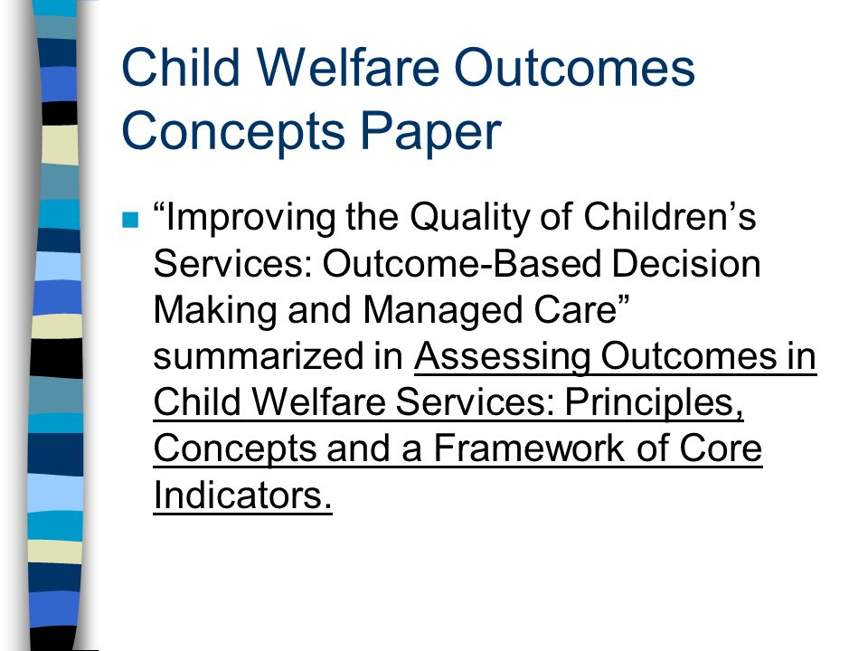 Child Welfare Outcomes Concepts Paper n Improving the Quality of Childrens Services: Outcome-Based Decision Making and Managed Care summarized in Asse