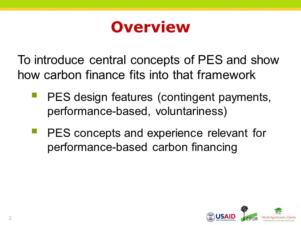 Overview To introduce central concepts of PES and show how carbon finance fits into that framework PES design features (contingent payments, performan