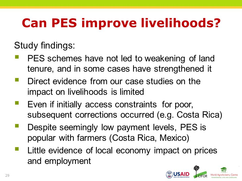 Can PES improve livelihoods? Study findings: PES schemes have not led to weakening of land tenure, and in some cases have strengthened it Direct evide