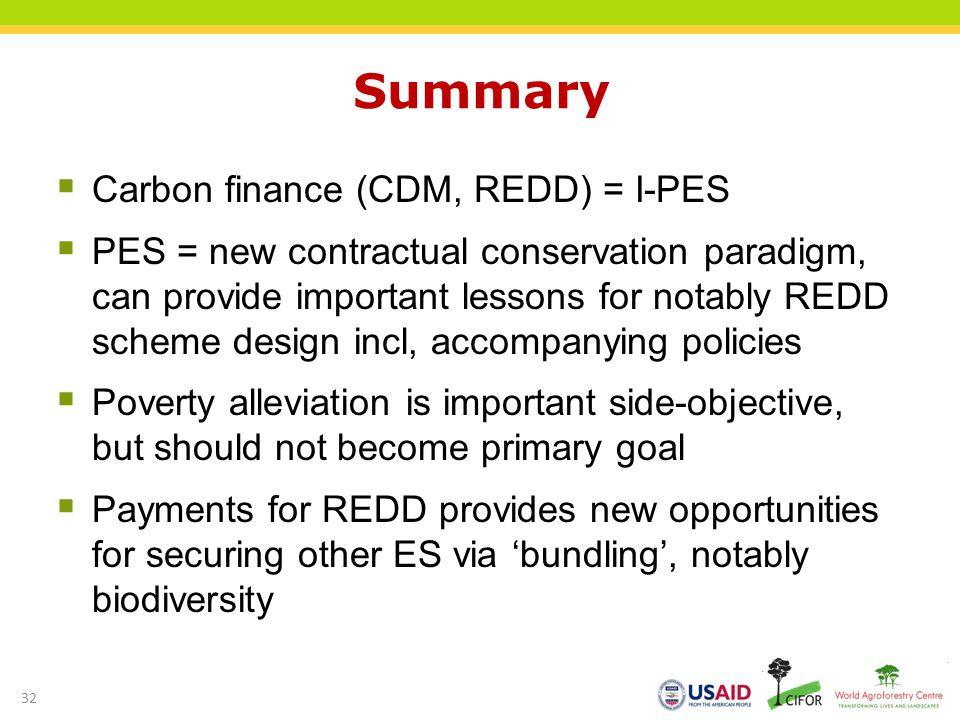 Summary Carbon finance (CDM, REDD) = I-PES PES = new contractual conservation paradigm, can provide important lessons for notably REDD scheme design i