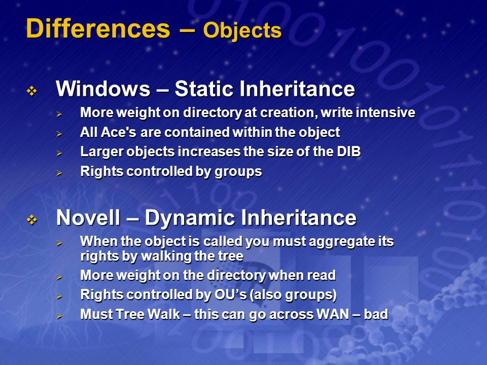 Differences – Objects Windows – Static Inheritance Windows – Static Inheritance More weight on directory at creation, write intensive More weight on d